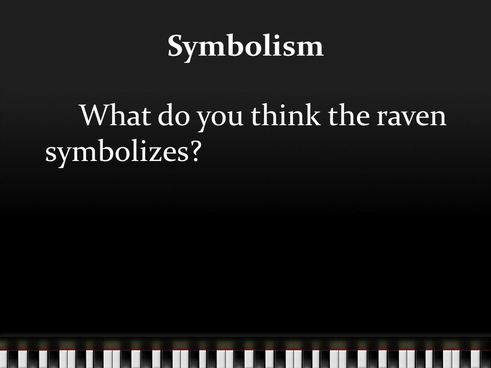 Symbolism What do you think the raven symbolizes