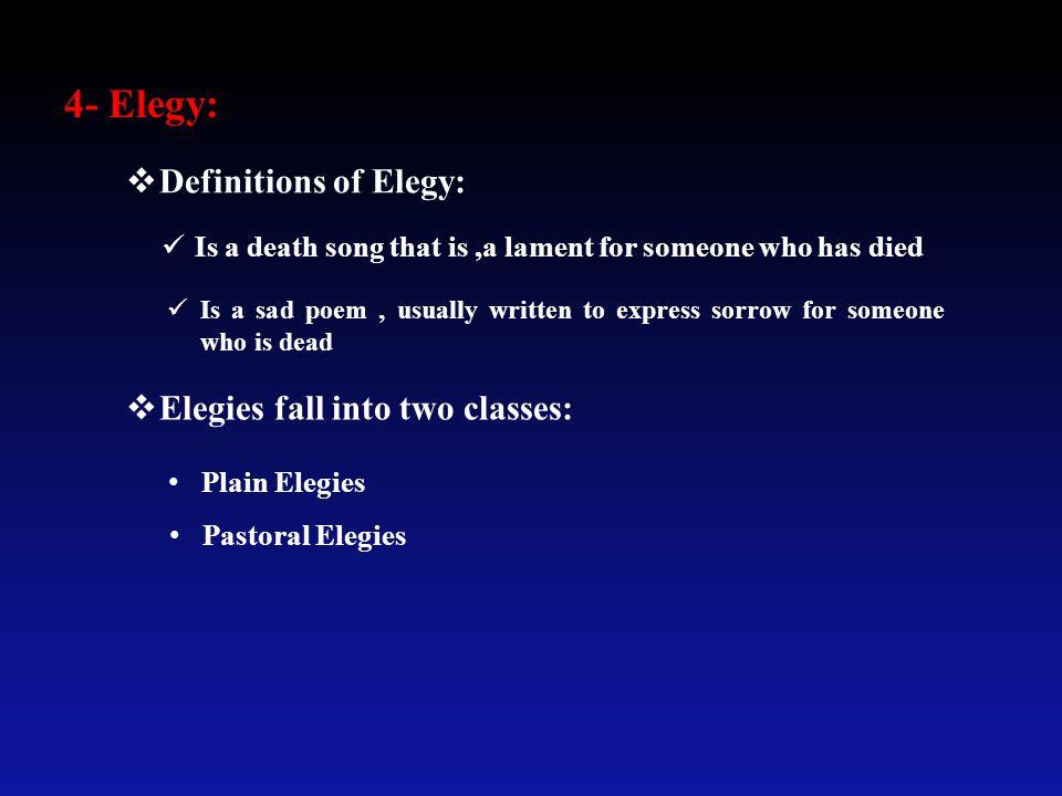 4- Elegy: Definitions of Elegy: Elegies fall into two classes: