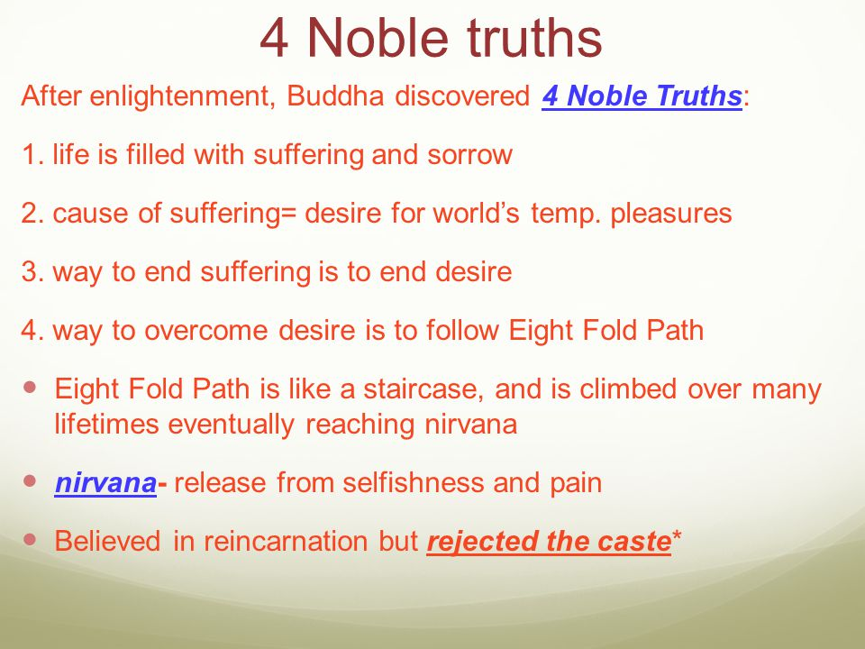 4 Noble truths After enlightenment, Buddha discovered 4 Noble Truths: