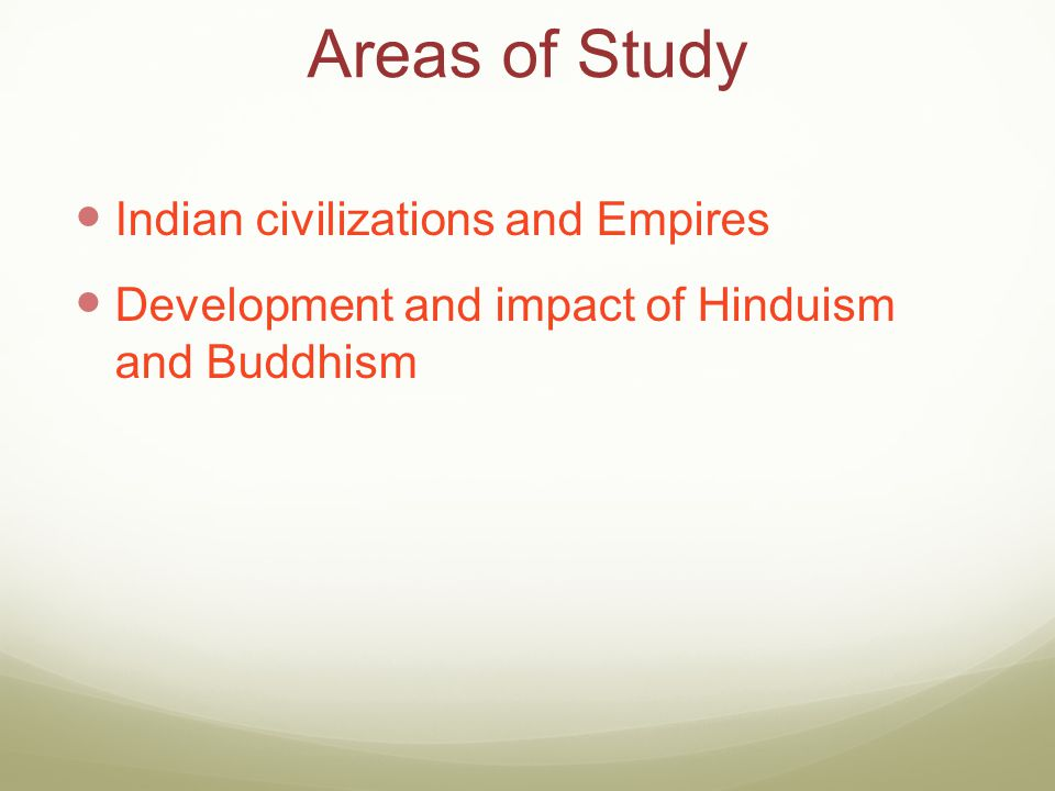 Areas of Study Indian civilizations and Empires