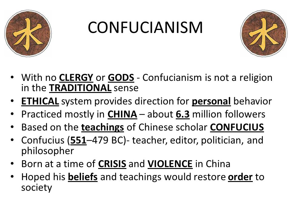 CONFUCIANISM With no CLERGY or GODS - Confucianism is not a religion in the TRADITIONAL sense.
