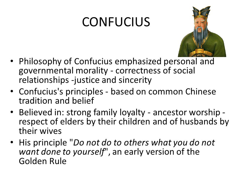 CONFUCIUS Philosophy of Confucius emphasized personal and governmental morality - correctness of social relationships -justice and sincerity.