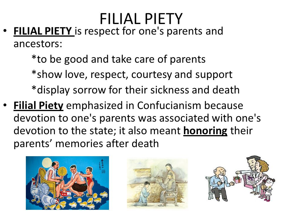 FILIAL PIETY FILIAL PIETY is respect for one s parents and ancestors: