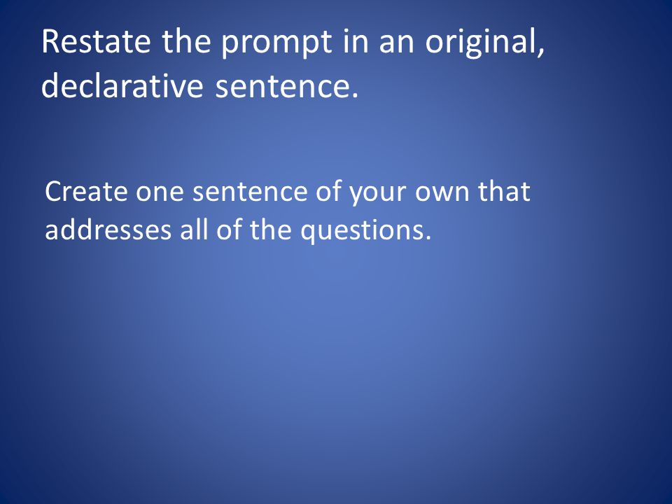 Restate the prompt in an original, declarative sentence.