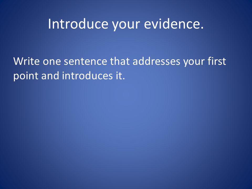 Introduce your evidence.