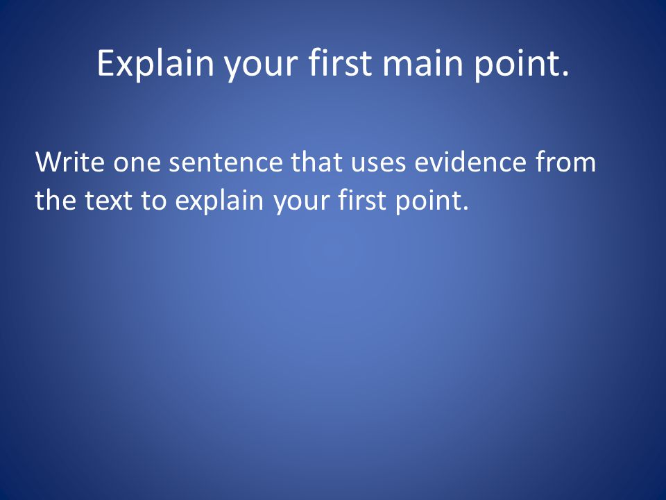 Explain your first main point.