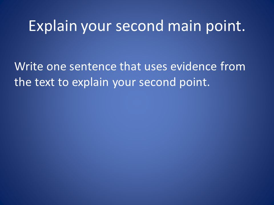 Explain your second main point.