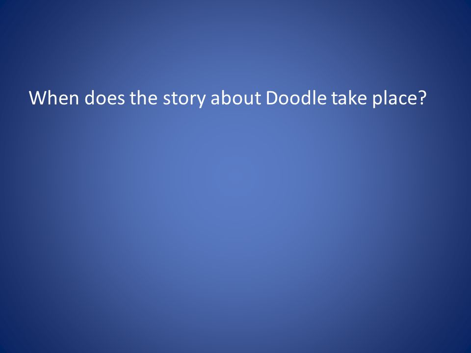 When does the story about Doodle take place