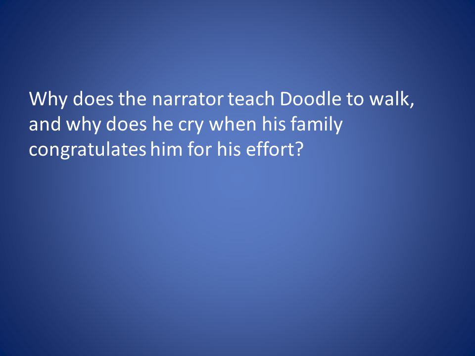 Why does the narrator teach Doodle to walk, and why does he cry when his family congratulates him for his effort