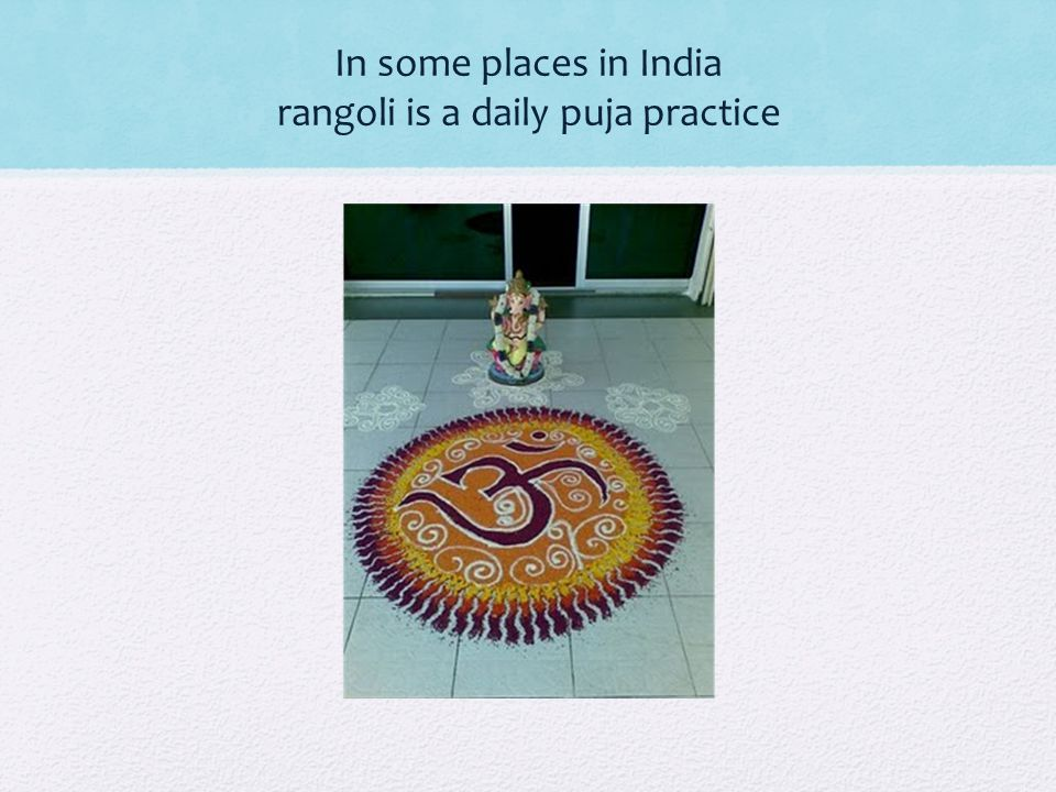 In some places in India rangoli is a daily puja practice