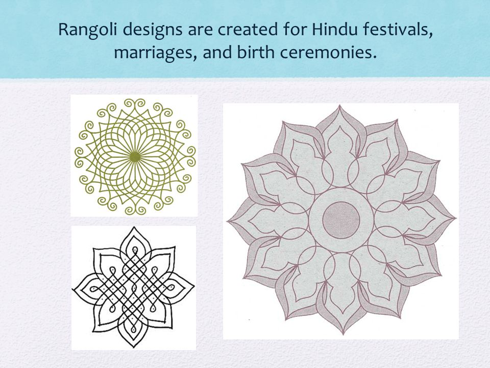 Rangoli designs are created for Hindu festivals, marriages, and birth ceremonies.