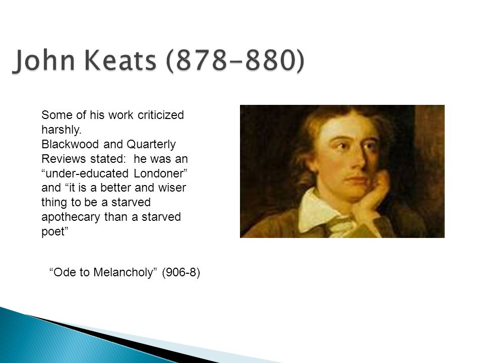 John Keats (878-880) Some of his work criticized harshly.