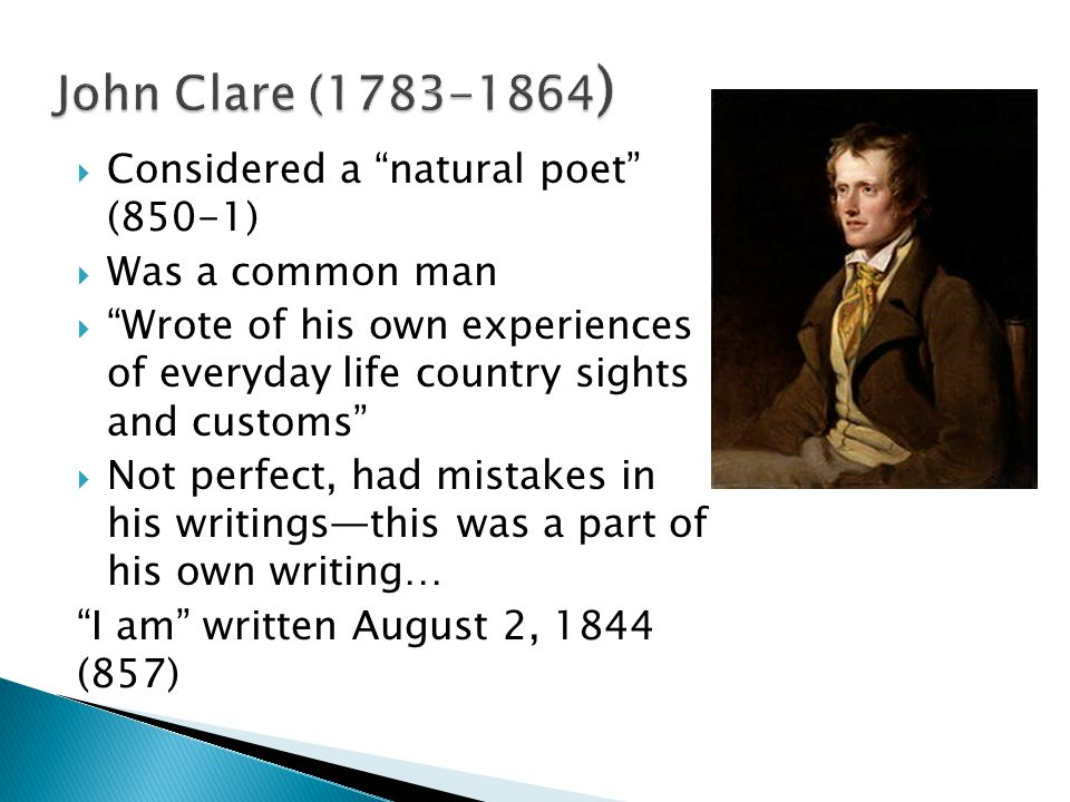 John Clare (1783-1864) Considered a natural poet (850-1)