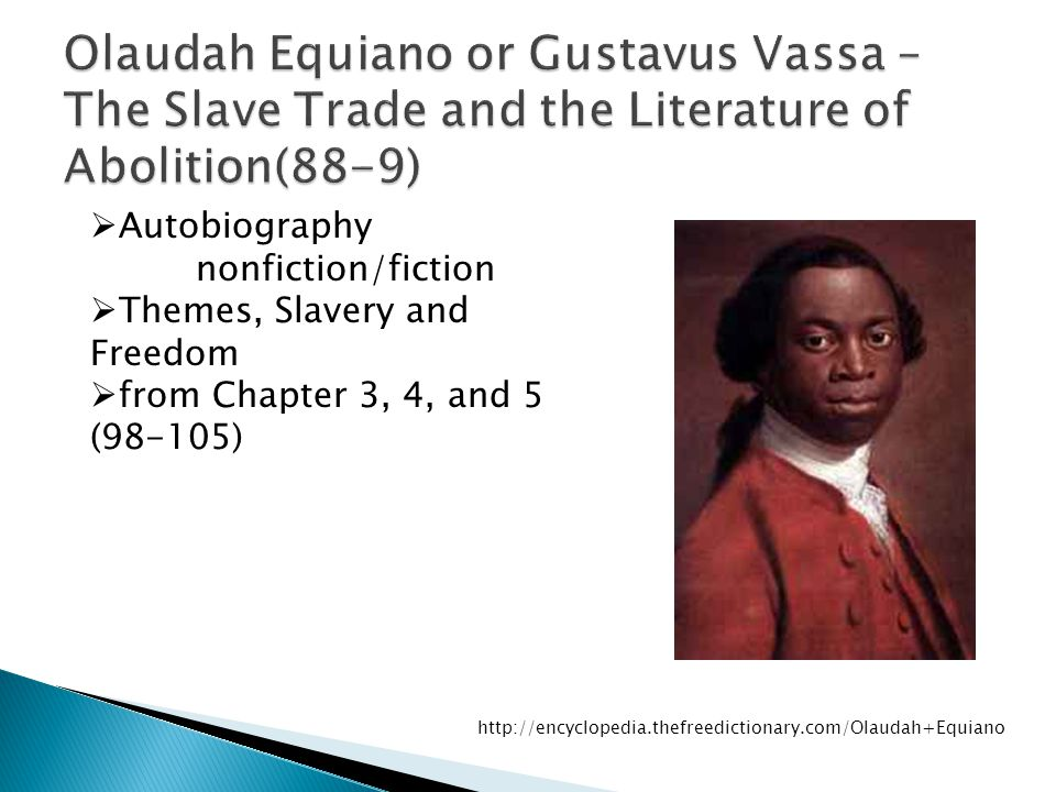 Olaudah Equiano or Gustavus Vassa – The Slave Trade and the Literature of Abolition(88-9)