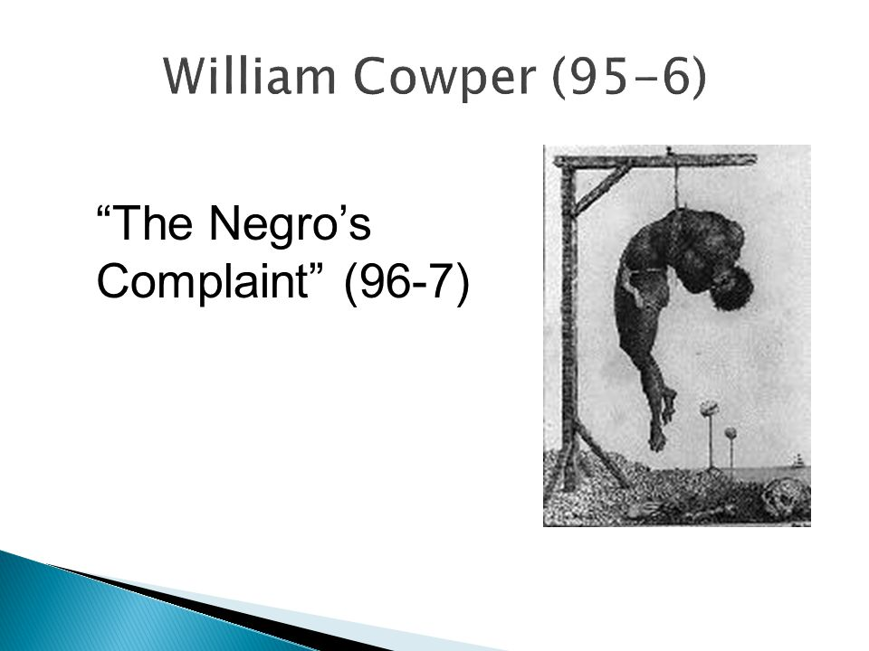 William Cowper (95-6) The Negro's Complaint (96-7)