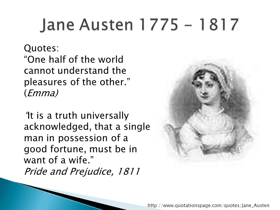 Jane Austen 1775 - 1817 Quotes: One half of the world cannot understand the pleasures of the other. (Emma)