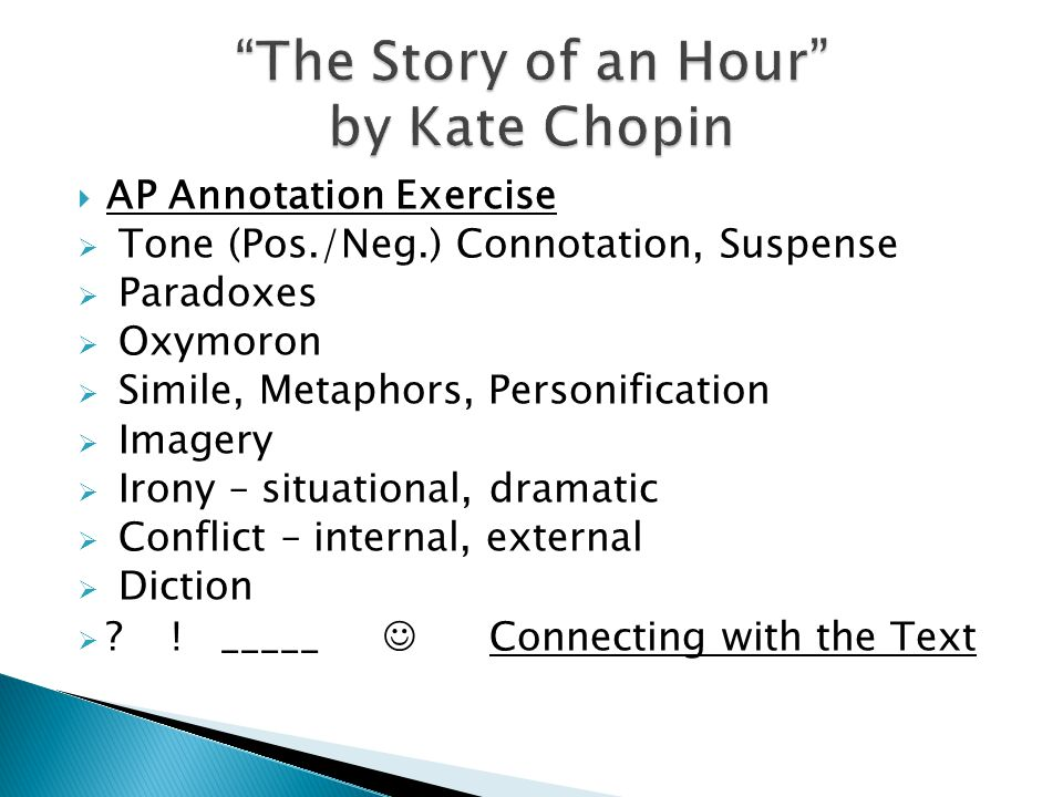 the irony in the story of an hour by kate chopin essay Essay the story of an hour: irony in kate chopin's short story the story of an hour, there is much irony the first irony detected is in the way that louise reacts to the news of the death of her husband, brently mallard.