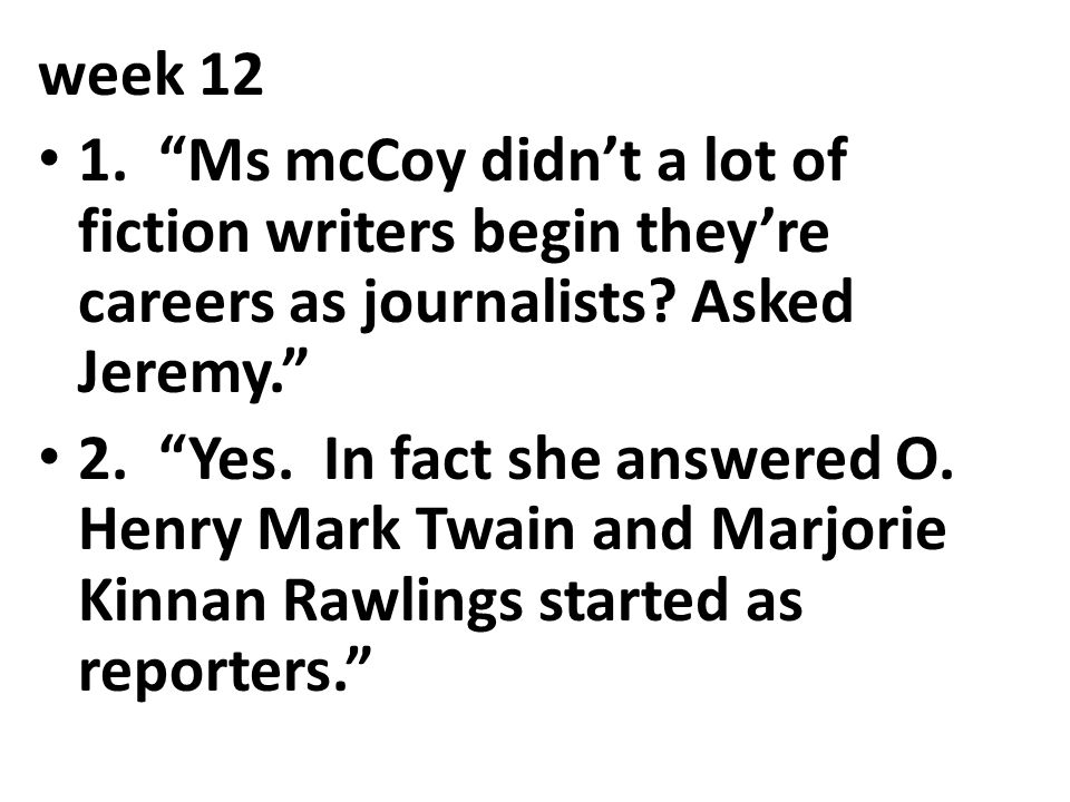 week 12 1. Ms mcCoy didn't a lot of fiction writers begin they're careers as journalists Asked Jeremy.