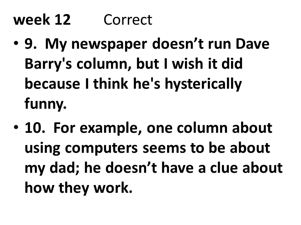 week 12 Correct 9. My newspaper doesn't run Dave Barry s column, but I wish it did because I think he s hysterically funny.