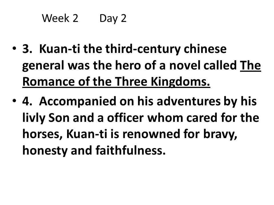 Week 2 Day 2 3. Kuan-ti the third-century chinese general was the hero of a novel called The Romance of the Three Kingdoms.