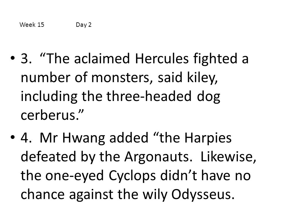 Week 15 Day 2 3. The aclaimed Hercules fighted a number of monsters, said kiley, including the three-headed dog cerberus.