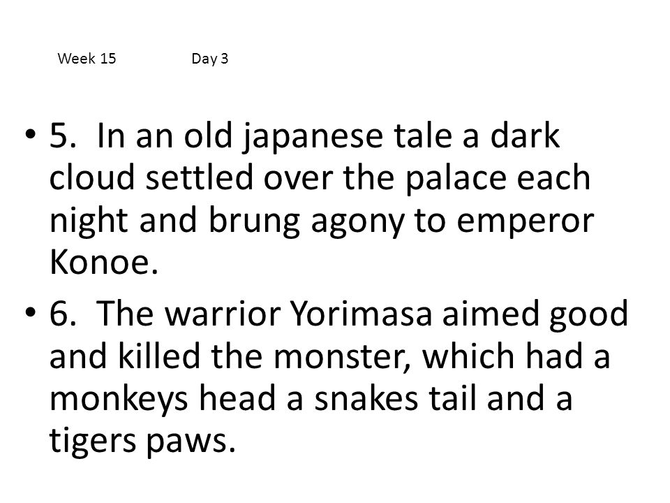 Week 15 Day 3 5. In an old japanese tale a dark cloud settled over the palace each night and brung agony to emperor Konoe.