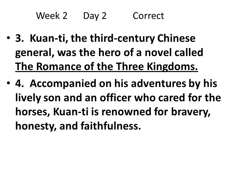 Week 2 Day 2 Correct 3. Kuan-ti, the third-century Chinese general, was the hero of a novel called The Romance of the Three Kingdoms.