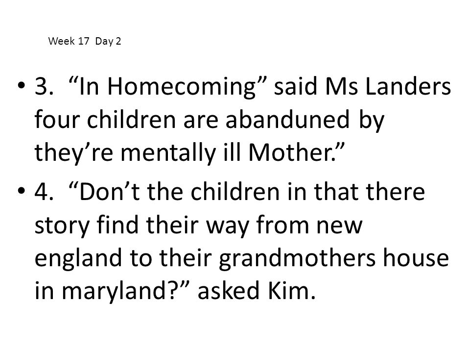 Week 17 Day 2 3. In Homecoming said Ms Landers four children are abanduned by they're mentally ill Mother.