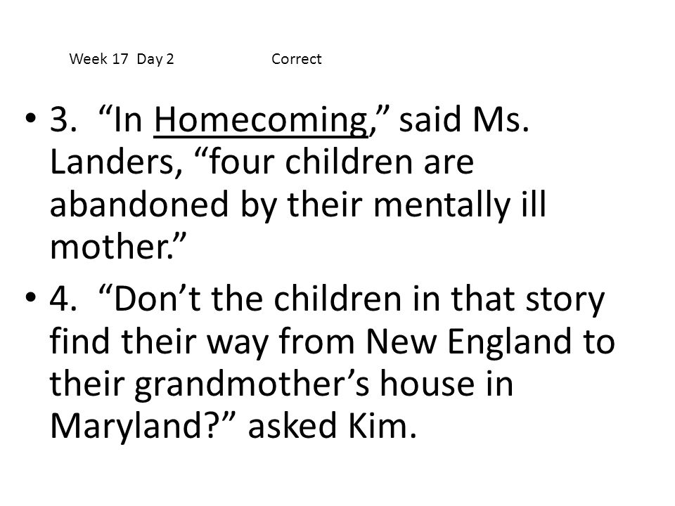 Week 17 Day 2 Correct 3. In Homecoming, said Ms. Landers, four children are abandoned by their mentally ill mother.