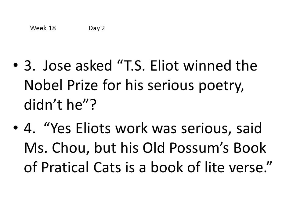 Week 18 Day 2 3. Jose asked T.S. Eliot winned the Nobel Prize for his serious poetry, didn't he