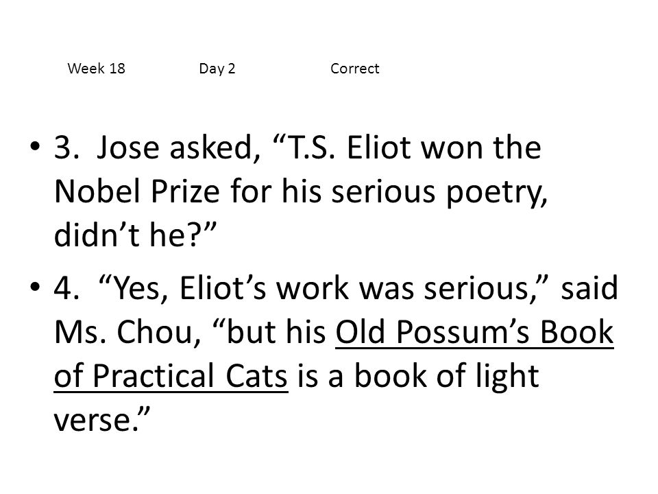 Week 18 Day 2 Correct 3. Jose asked, T.S. Eliot won the Nobel Prize for his serious poetry, didn't he
