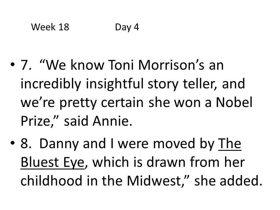 Week 18 Day 4 7. We know Toni Morrison's an incredibly insightful story teller, and we're pretty certain she won a Nobel Prize, said Annie.