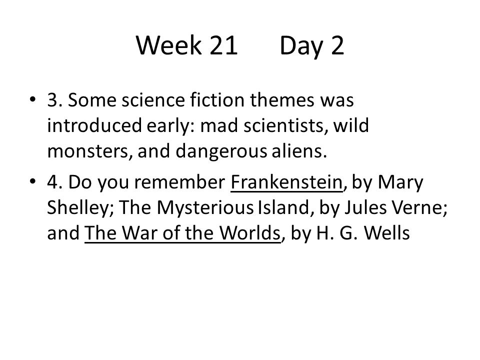 Week 21 Day 2 3. Some science fiction themes was introduced early: mad scientists, wild monsters, and dangerous aliens.
