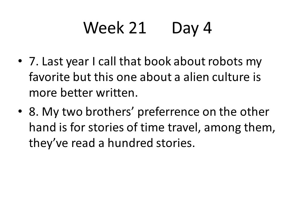 Week 21 Day 4 7. Last year I call that book about robots my favorite but this one about a alien culture is more better written.