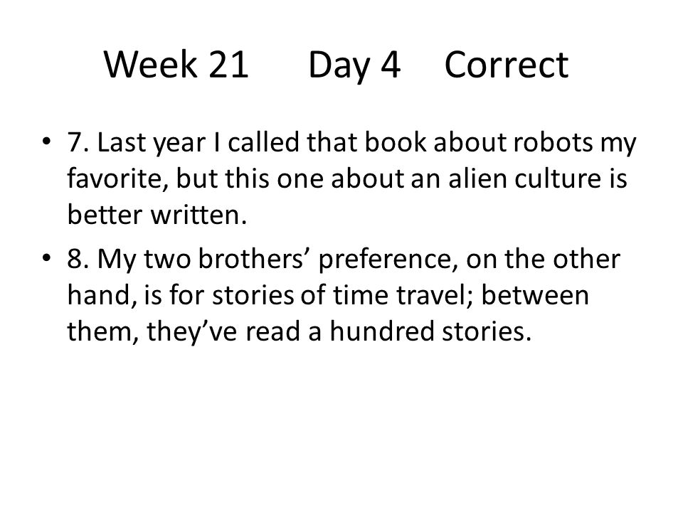 Week 21 Day 4 Correct 7. Last year I called that book about robots my favorite, but this one about an alien culture is better written.