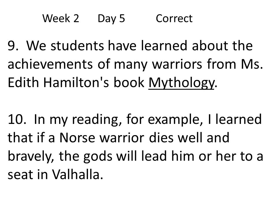 Week 2 Day 5 Correct 9. We students have learned about the achievements of many warriors from Ms. Edith Hamilton s book Mythology.