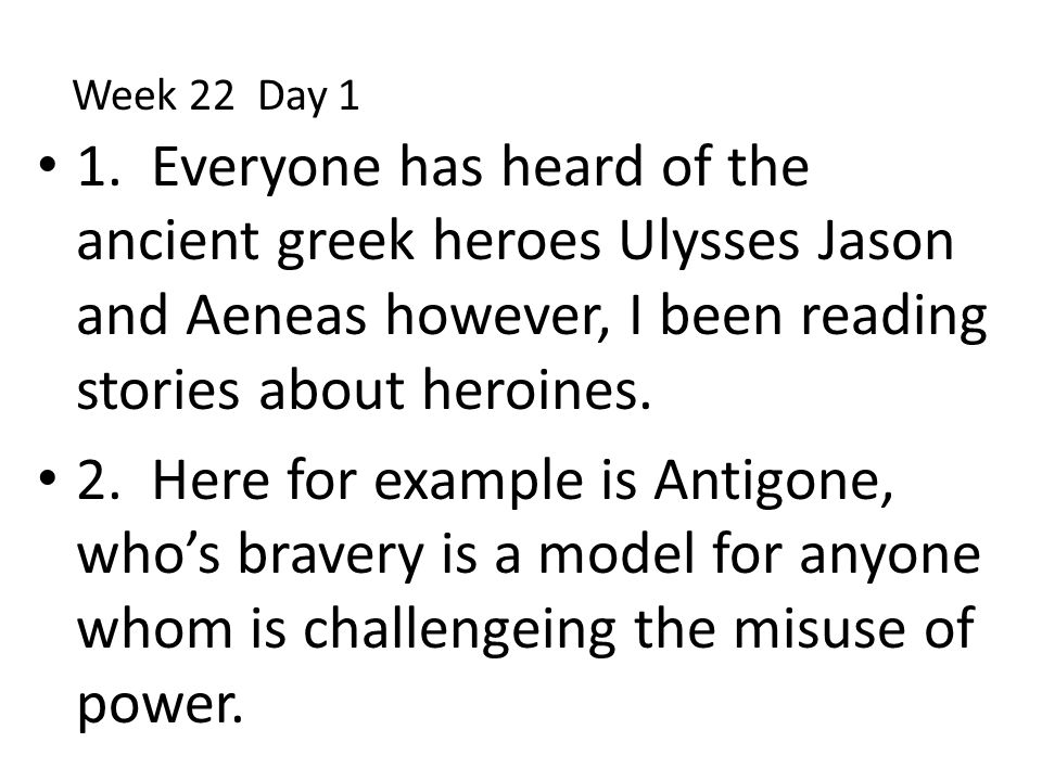 Week 22 Day 1 1. Everyone has heard of the ancient greek heroes Ulysses Jason and Aeneas however, I been reading stories about heroines.
