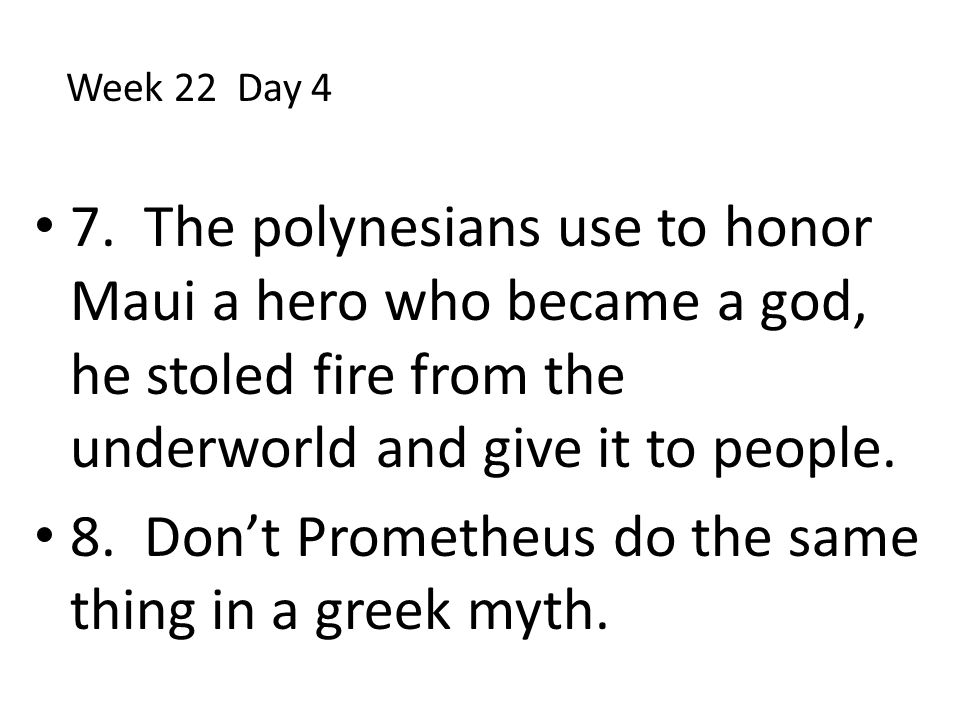 8. Don't Prometheus do the same thing in a greek myth.