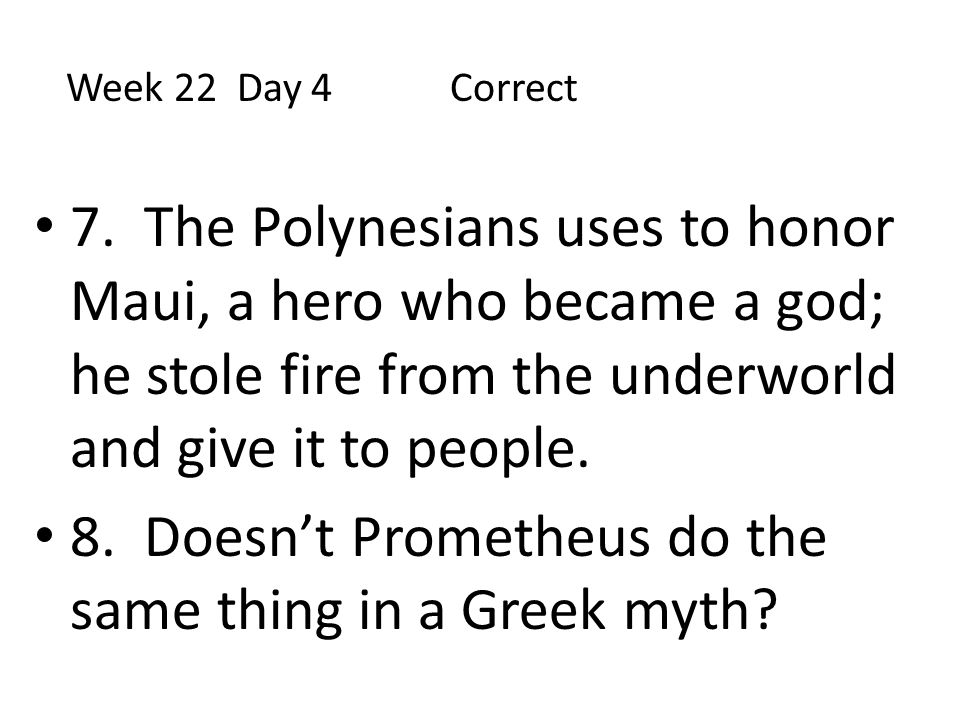 8. Doesn't Prometheus do the same thing in a Greek myth