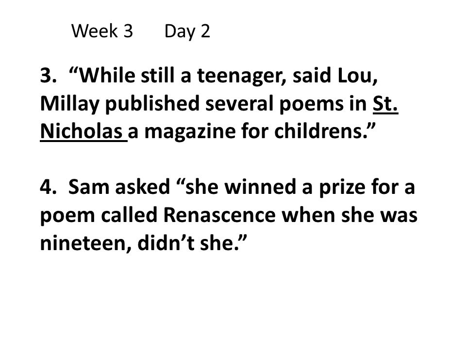 Week 3 Day 2 3. While still a teenager, said Lou, Millay published several poems in St. Nicholas a magazine for childrens.