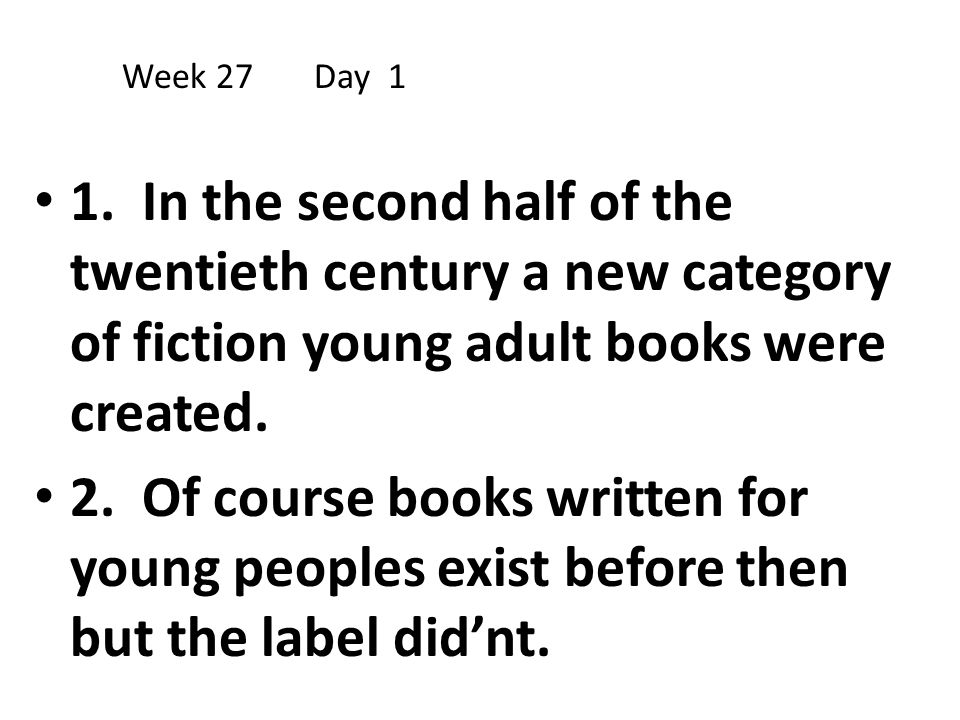 Week 27 Day 1 1. In the second half of the twentieth century a new category of fiction young adult books were created.