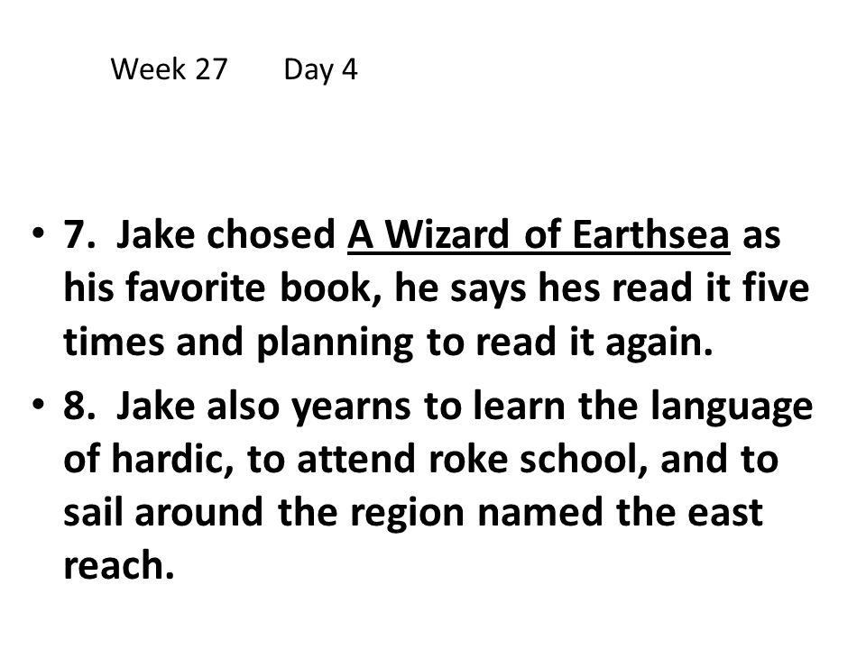 Week 27 Day 4 7. Jake chosed A Wizard of Earthsea as his favorite book, he says hes read it five times and planning to read it again.