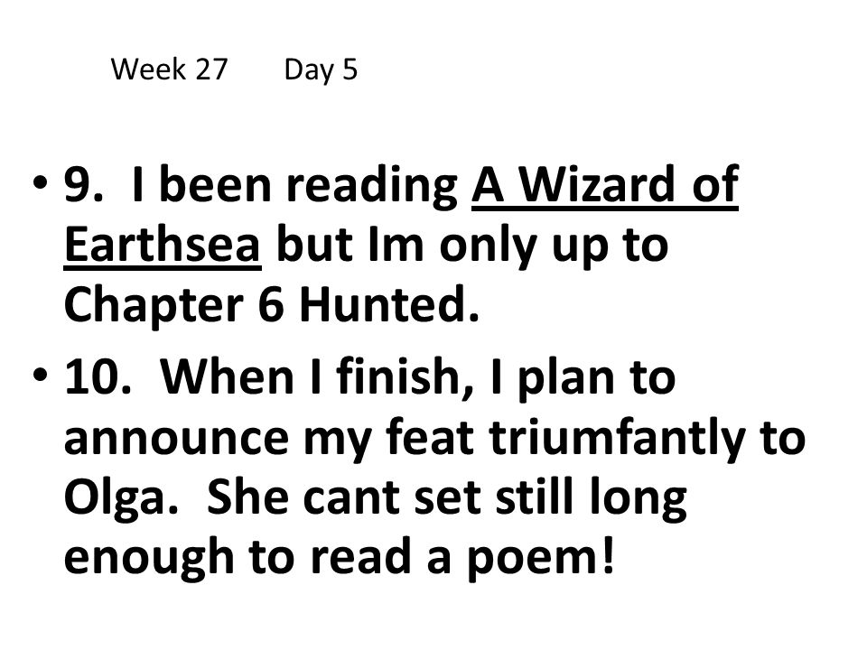 Week 27 Day 5 9. I been reading A Wizard of Earthsea but Im only up to Chapter 6 Hunted.