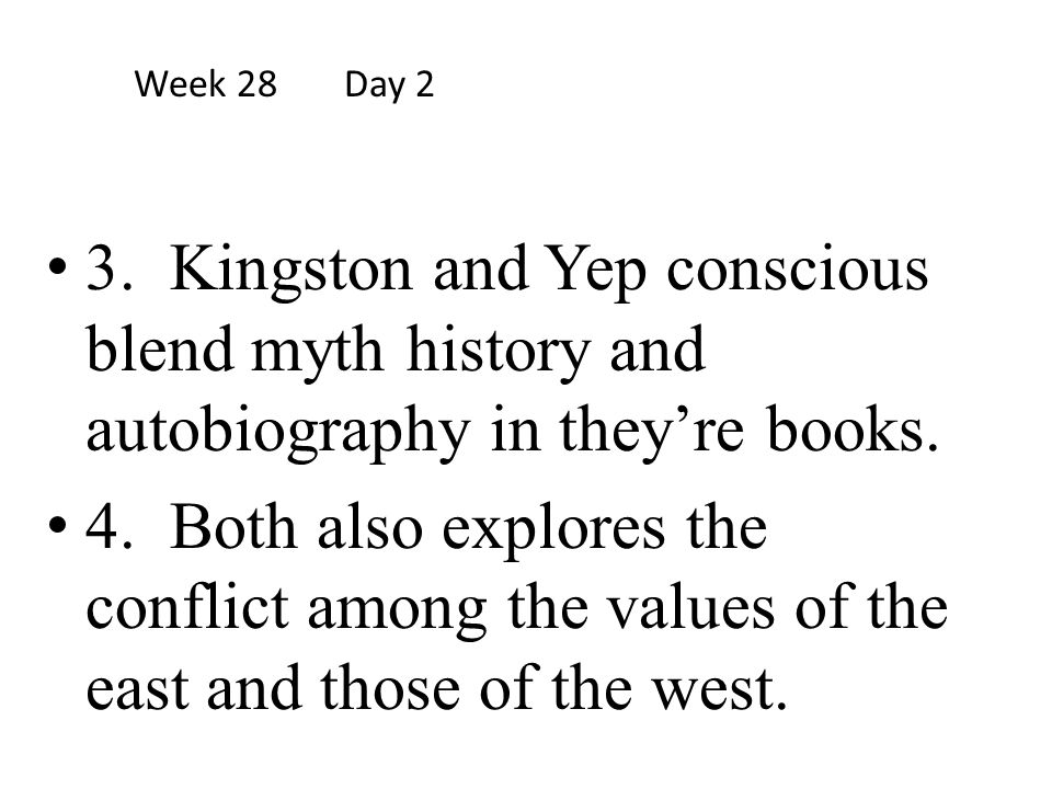 Week 28 Day 2 3. Kingston and Yep conscious blend myth history and autobiography in they're books.