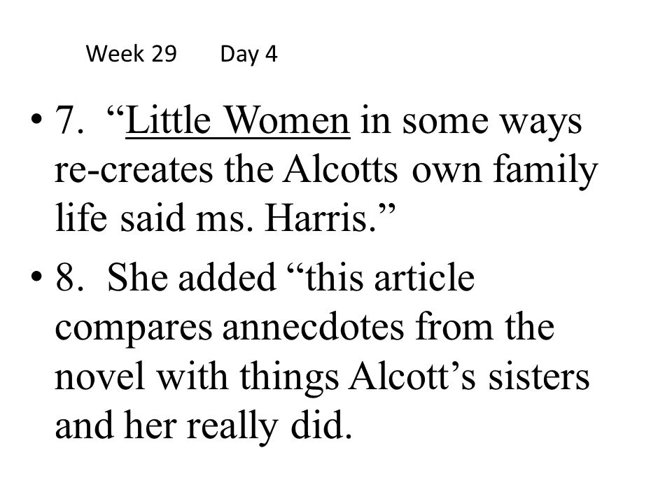 Week 29 Day 4 7. Little Women in some ways re-creates the Alcotts own family life said ms. Harris.