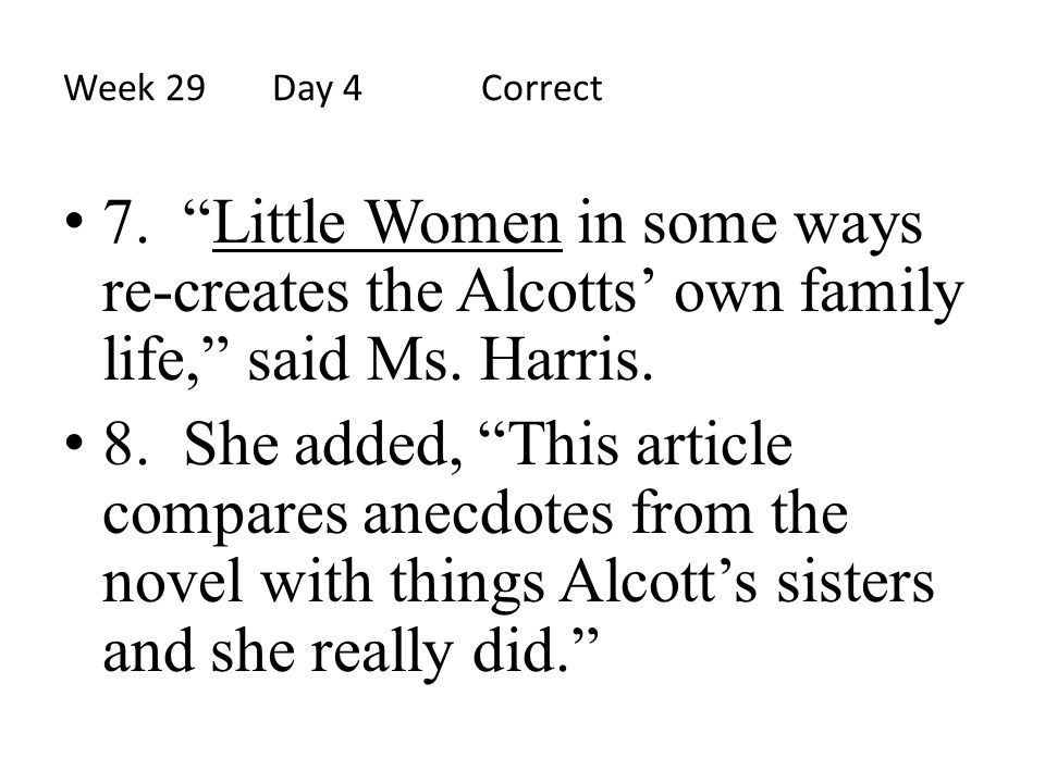 Week 29 Day 4 Correct 7. Little Women in some ways re-creates the Alcotts' own family life, said Ms. Harris.