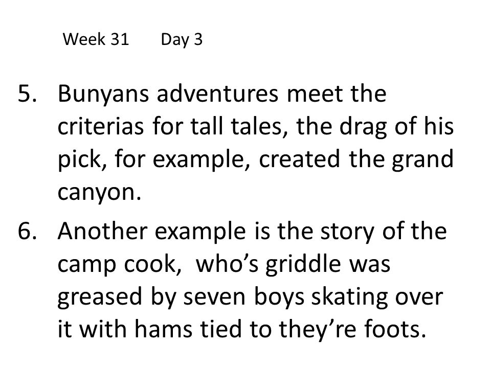 Week 31 Day 3 Bunyans adventures meet the criterias for tall tales, the drag of his pick, for example, created the grand canyon.