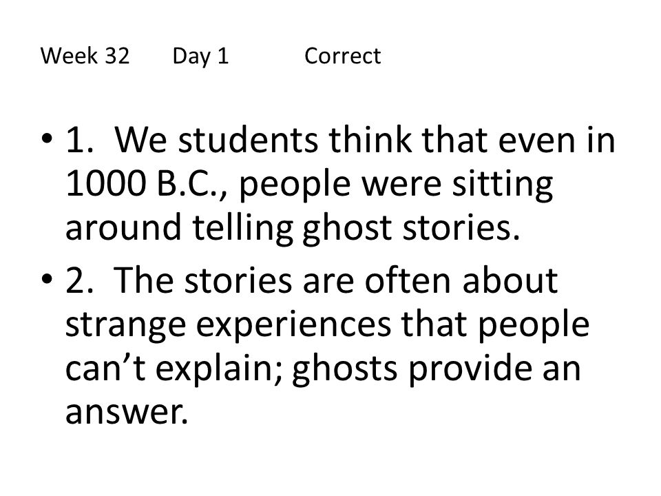 Week 32 Day 1 Correct 1. We students think that even in 1000 B.C., people were sitting around telling ghost stories.