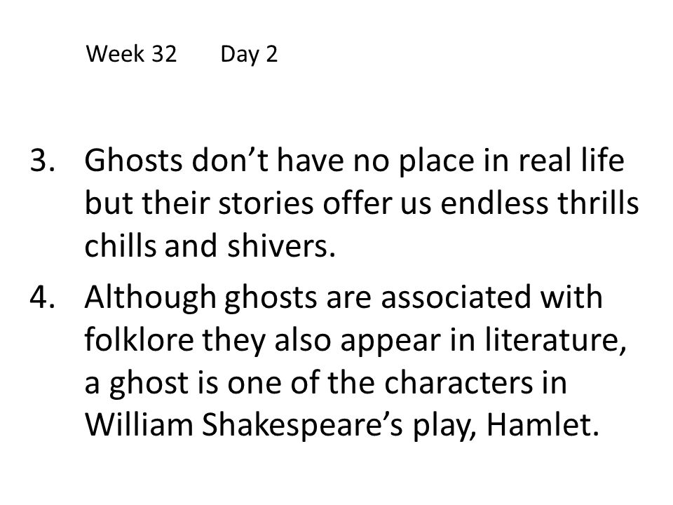 Week 32 Day 2 Ghosts don't have no place in real life but their stories offer us endless thrills chills and shivers.