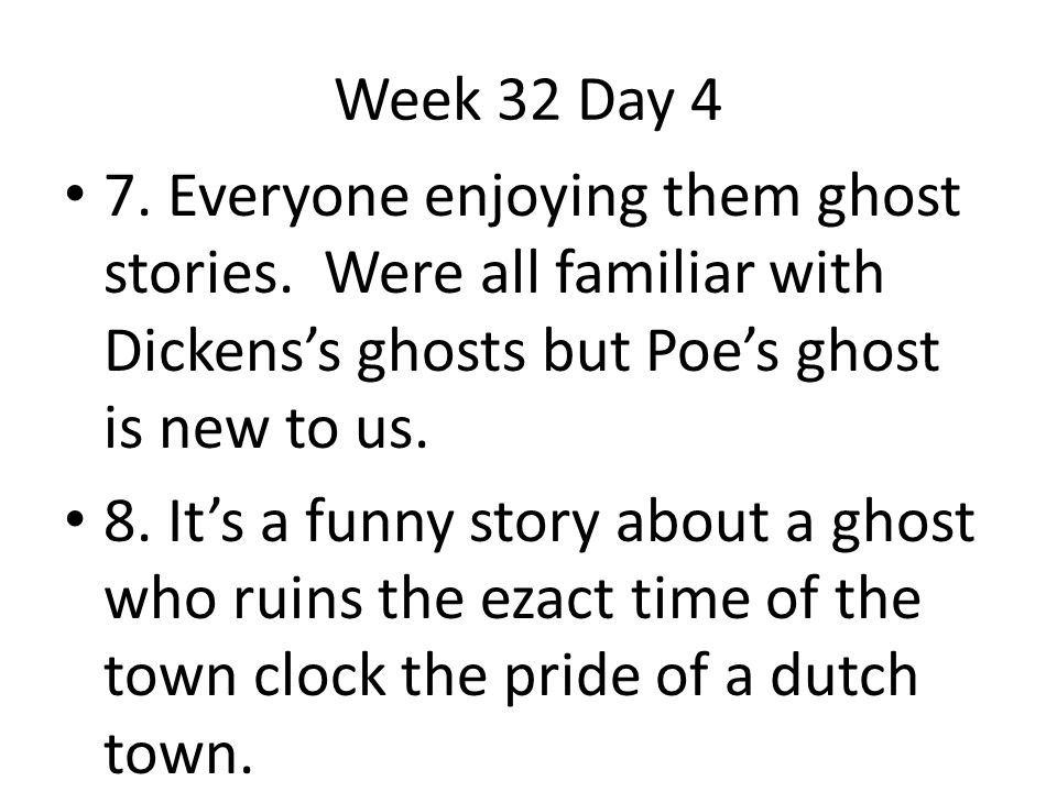 Week 32 Day 4 7. Everyone enjoying them ghost stories. Were all familiar with Dickens's ghosts but Poe's ghost is new to us.